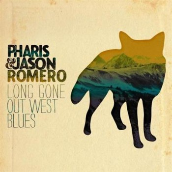 Pharis & Jason Romero - Long Gone Out West Blues (2013) FLAC/320 kbps