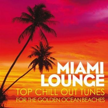 VA - Miami Lounge Top Chill Out Tunes for the Golden Ocean Beaches (2014)